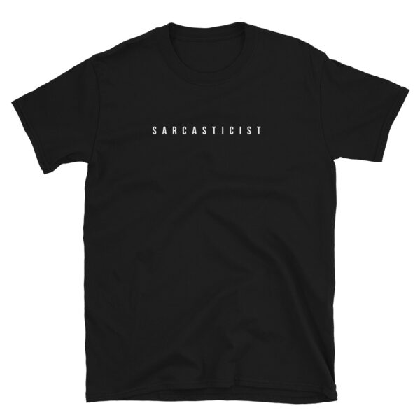 Sarcasticist definition for those who love sarcasm and funny shirts. This is a unisex black t-shirt front.