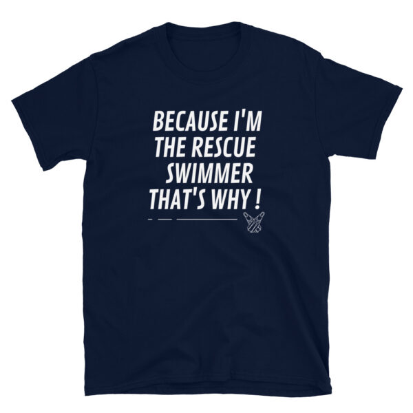 Because I'm the rescue swimmer that's why!