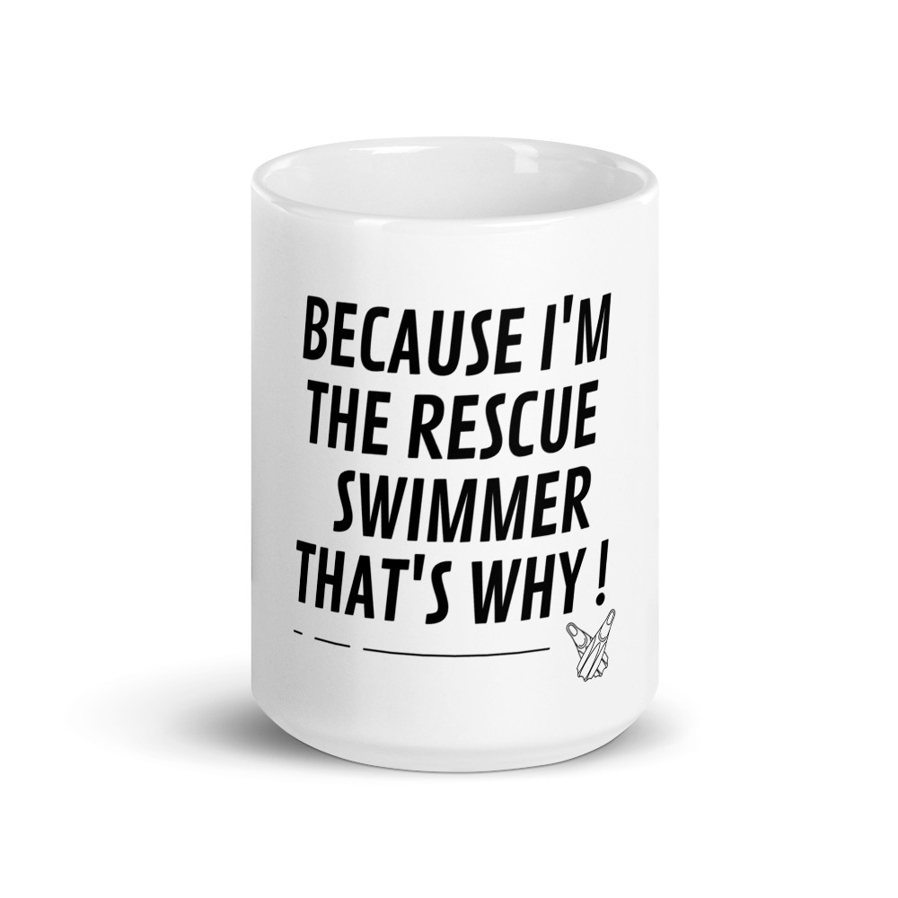 because I'm the rescue swimmer that's why