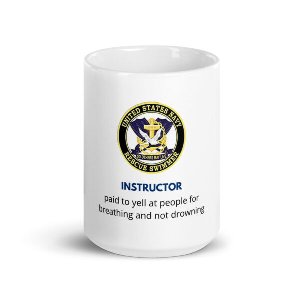 Rescue swimmer instructors are paid to yell at people coffee cup.