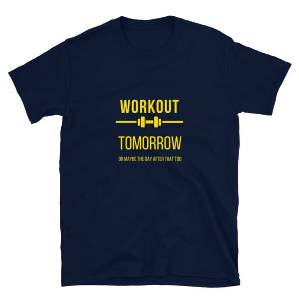 Workout tomorrow or maybe the day after that is a navy blue funny shirt for all of us who always postpone our gym time.