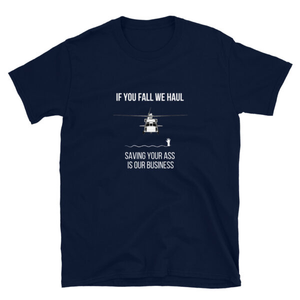 A SH-60 Seahawk helicopter is racing to save a victim on this navy blue shirt. If you fall we haul, saving your ass is our business.