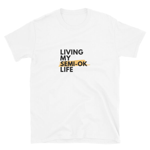 Living my semi ok life is a sarcastic quote for those that like funny shirts.